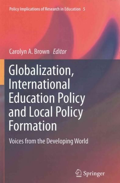 Globalization, International Education Policy and Local Policy Formation: Voices from the Developing World
