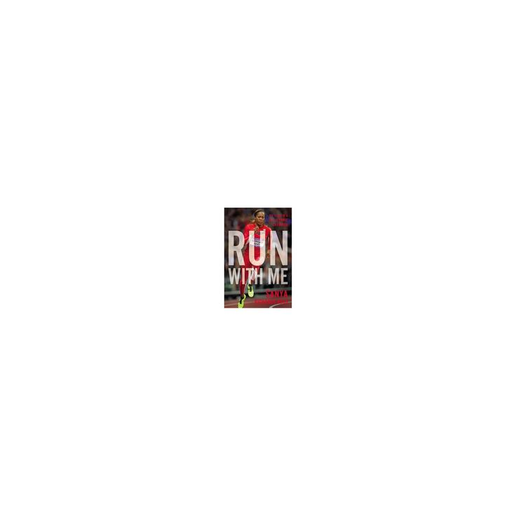 Run With Me : The Story of a U.S. Olympic Champion (Hardcover) (Sanya Richards-ross)