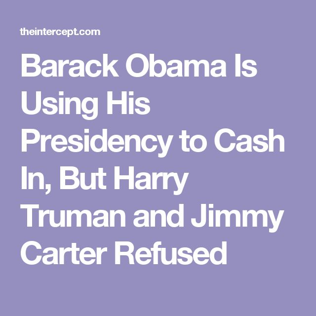Barack Obama Is Using His Presidency to Cash In, But Harry Truman and Jimmy Carter Refused
