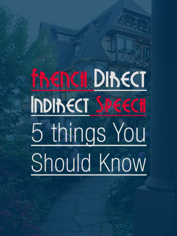 Updated: French Direct and Indirect Speech: 5 Things You Should Know #french #grammar