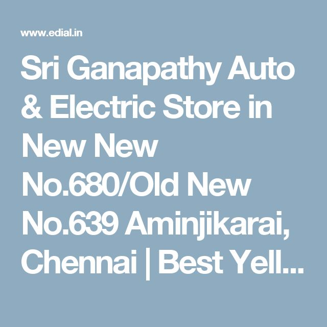Sri Ganapathy Auto & Electric Store in New New No.680/Old New No.639 Aminjikarai, Chennai | Best Yellowpages, Best Car Spare Parts Dealers, India
