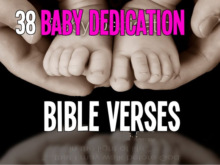 Read Baby Dedication Bible verses: http://bible.knowing-jesus.com/topics/Baby-dedication