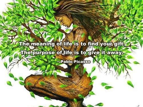 The meaning of life is to find your gift. The purpose of life is to give it away. Picasso