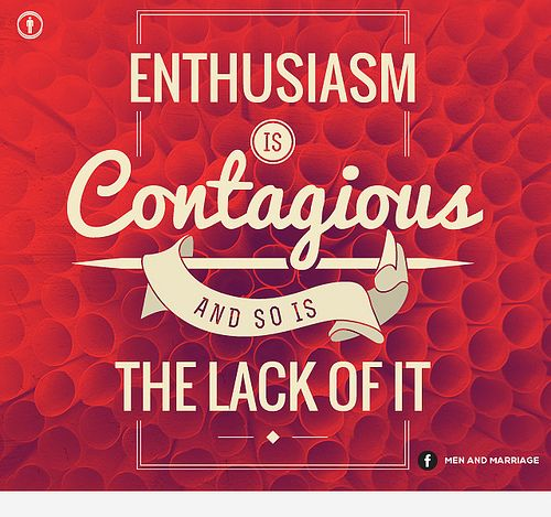 Enthusiasm is contagious... More on my Memes that apply to pinterest board: https://www.pinterest.com/jmeenehan/memes-that-apply-to-pinterest/