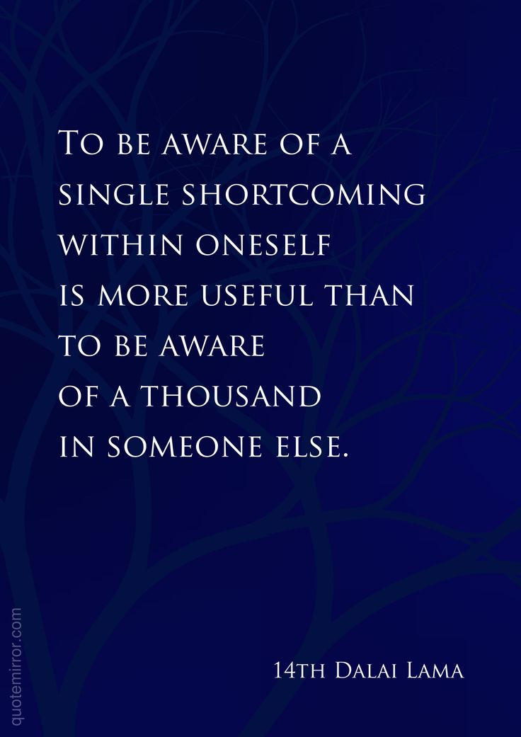 To be aware of a single shortcoming within oneself is more useful than  to be aware of a thousand in someone else.   –14th Dalai Lama #attitude #reflection http://www.quotemirror.com/quotes/a-single-shortcoming-within-oneself/