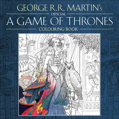 Buy The Official A Game Of Thrones Colouring Book By George R Martin Yvonne Gilbert From Waterstones Today Click And Collect Your Local