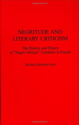 "Negritude and Literary Criticism: The History and Theory of ""Negro-African"" Literature in French"