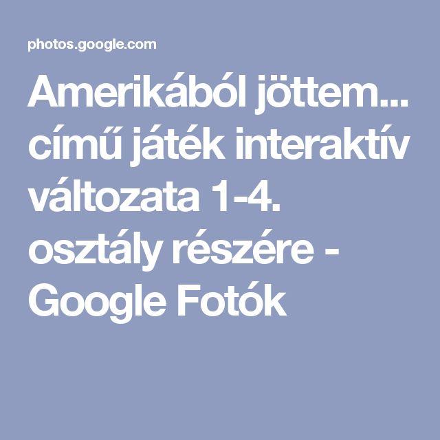 Amerikából jöttem... című játék interaktív változata 1-4. osztály részére - Google Fotók