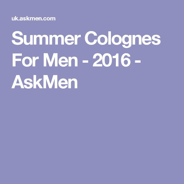 Summer Colognes For Men - 2016 - AskMen