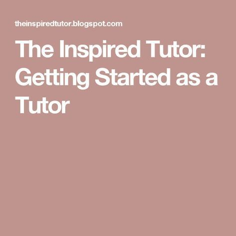 The Inspired Tutor Getting Started As A