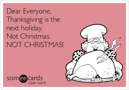 Dear Everyone, Thanksgiving is the next holiday.