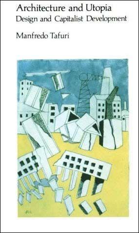 Architecture and Utopia Design and Capitalist Development By Manfredo Tafurir