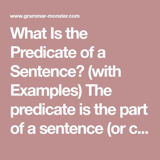 What Is the Predicate of a Sentence? (with Examples) The predicate is the part of a sentence (or clause) that tells us what the subject does or is. To put it another way, the predicate is everything that is not the subject.
