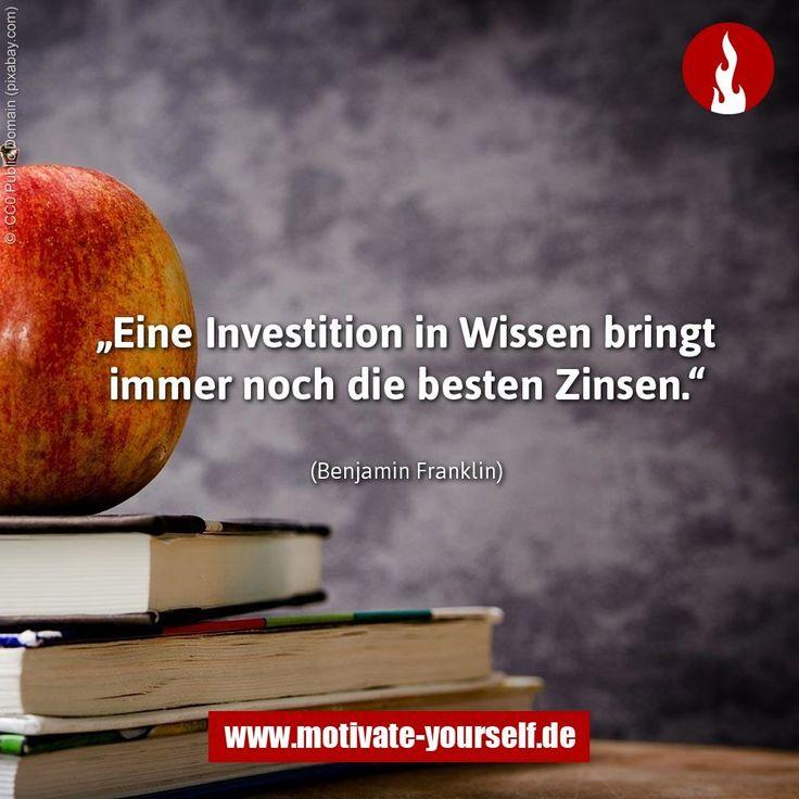 Eine Investition in #wissen bringt immer noch die besten Zinsen. #zitate