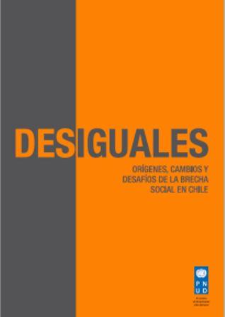 Desiguales: orígenes, cambios yDesiguales: Desiguales: orígenes, cambios y desafíos de la brecha social en Chile (PRINT) REQUEST/SOLICITAR: http://biblioteca.cepal.org/record=b1253802~S0*spi