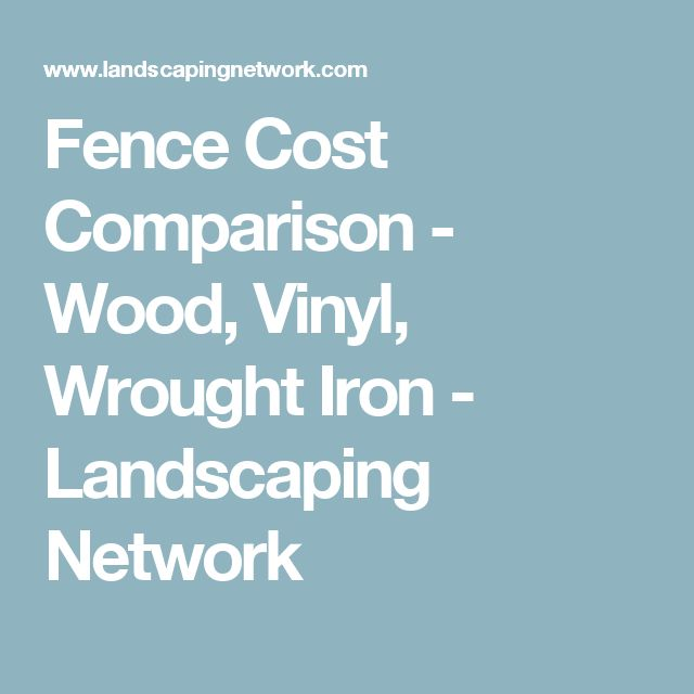 Fence Cost Comparison - Wood, Vinyl, Wrought Iron - Landscaping Network