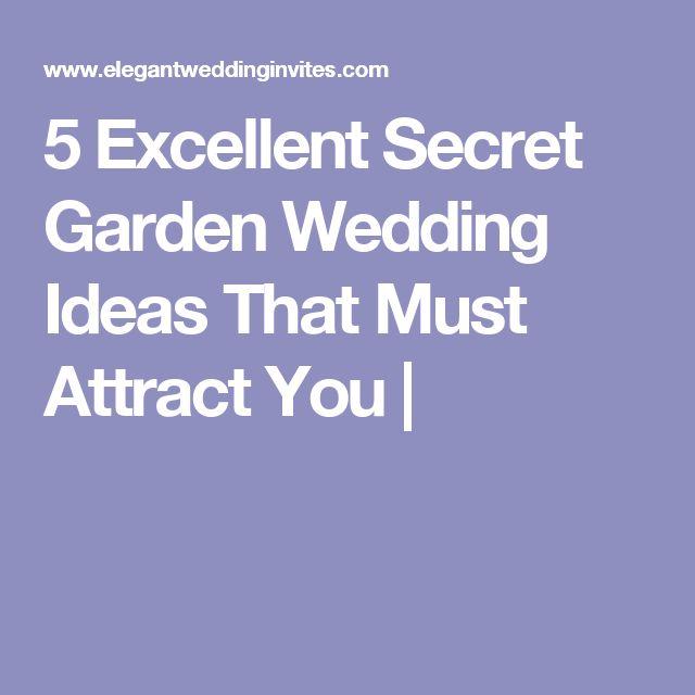 5 Excellent Secret Garden Wedding Ideas That Must Attract You  