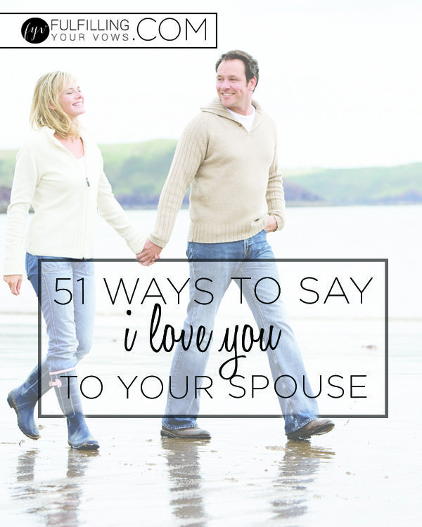 51 Ways to Say I Love You to Your Spouse [through your actions] via @carliekercheval