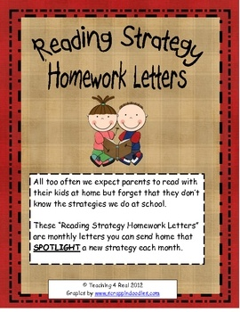 "$6.50 1 Best Seller in my store!  All too often we expect parents to read with their kids at home but forget that they don't know the strategies we do at school. Kids go home and ""read"" without practicing what we teach them to do everyday in class.     These ""Reading Strategy Homework Letters"" are monthly letters you can send home that SPOTLIGHT a new strategy each month.  7 Monthly Reading Strategy Homework Letters"
