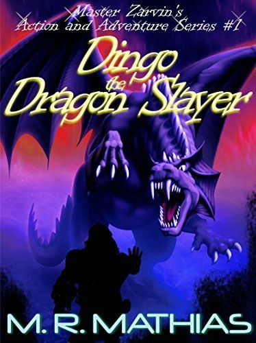 Dingo the Dragon Slayer: Master Zarvin's Action and Adventure Series #1 by M. R. Mathias, http://www.amazon.com/dp/B00R0OWW96/ref=cm_sw_r_pi_dp_-TwPub1C8VED5