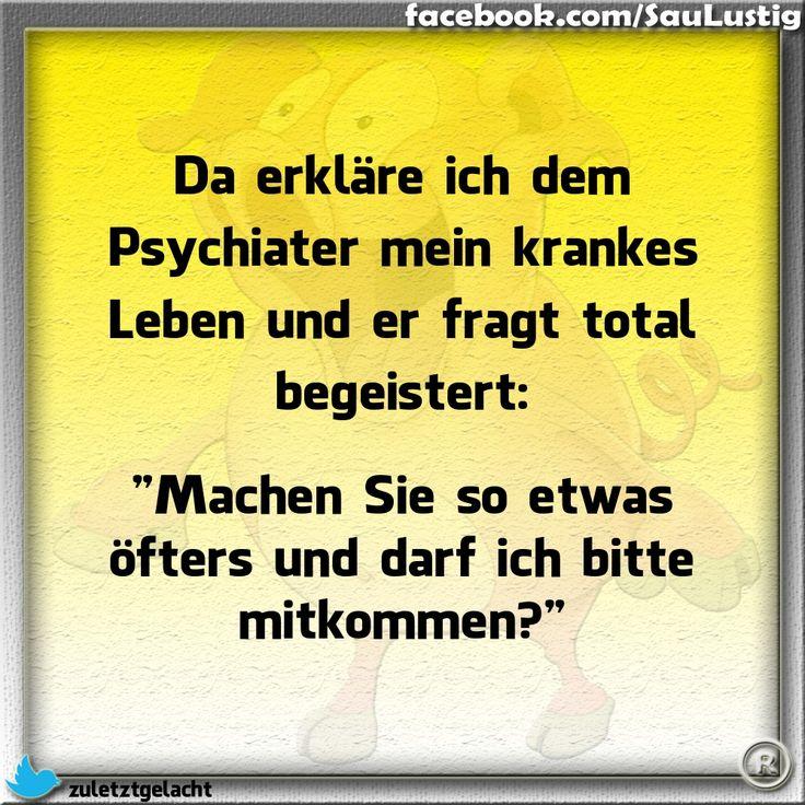 Das erkläre ich dem Psychiater mein Leben...