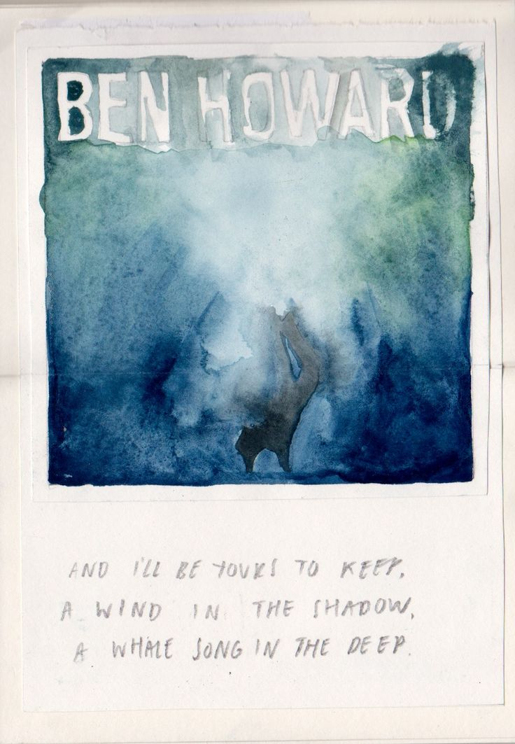 And I'll be yours to keep. A wind in the shadow. A whale song in the deep. -Only Love (Ben Howard)