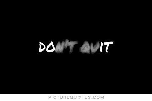 Don't quit. Picture Quotes.