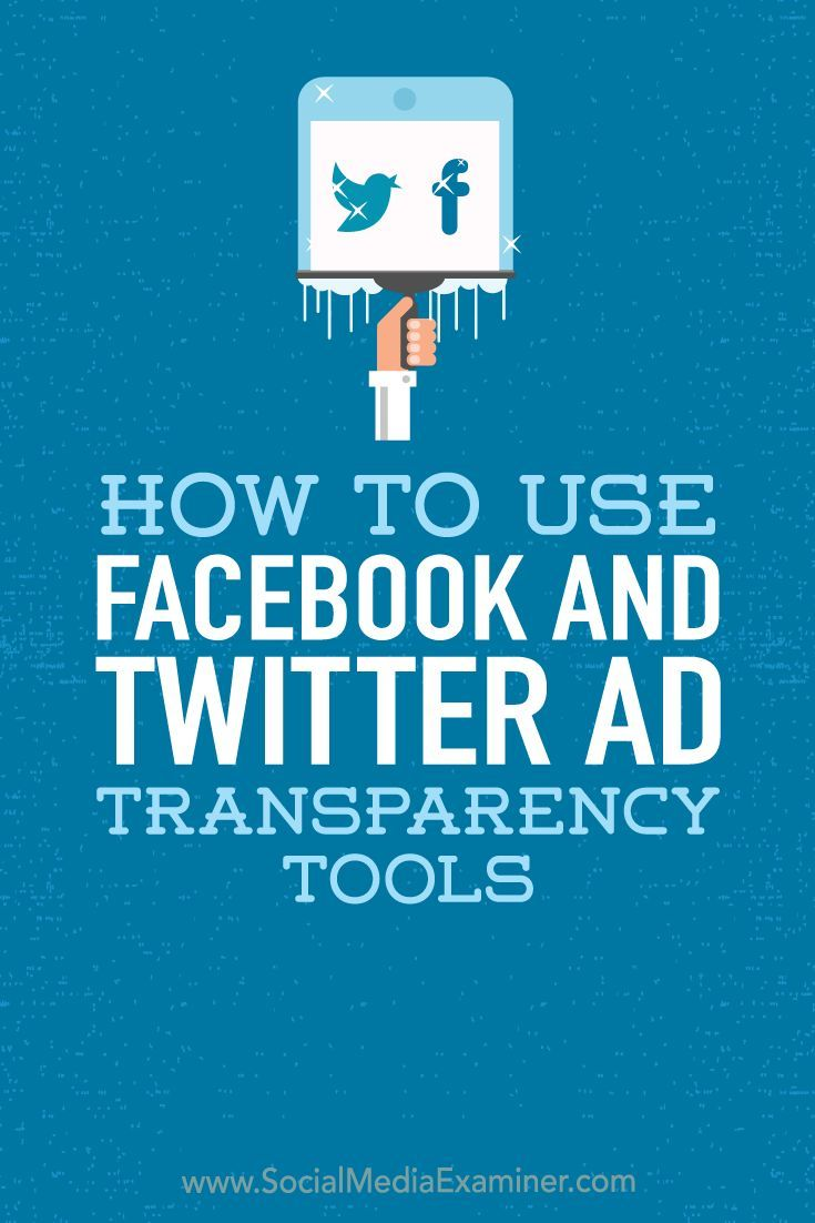 How To Use Facebook And Twitter Ad Transparency Tools Social Media Examiner Twitter For Business Using Facebook For Business How To Use Facebook
