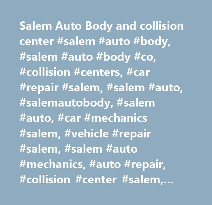 Salem Auto Body and collision center #salem #auto #body, #salem #auto #body #co, #collision #centers, #car #repair #salem, #salem #auto, #salemautobody, #salem #auto, #car #mechanics #salem, #vehicle #repair #salem, #salem #auto #mechanics, #auto #repair, #collision #center #salem, #auto #body #shops, #auto #body #shops #salem, #auto #garage #salem, #local #car #repair, #local #garage, #jeff #lupo, #scott #lupo, #bumper #to #bumper #car #repair, #domestic #and #foreign #car #repair…