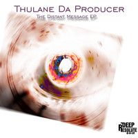 The Distant Message EP - Thulane Da Producer by Thulane Da Producer on SoundCloud