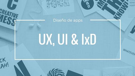 UX, UI & IxD - Diseño de apps