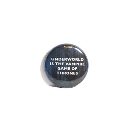 1-034-Pinback-Button-Underworld-Is-The-Vampire-Game-Of-Thrones-Funny-Geekery-Pin