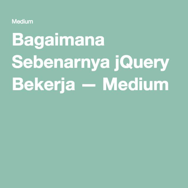 Bagaimana Sebenarnya jQuery Bekerja — Medium
