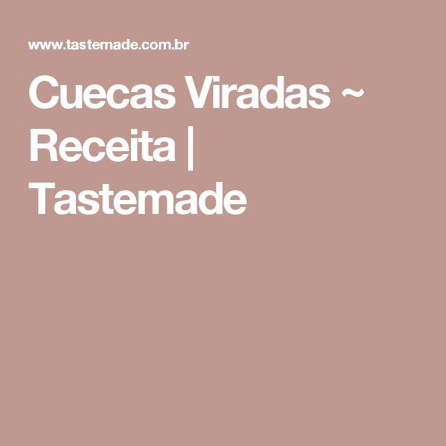 Cuecas Viradas ~ Receita | Tastemade