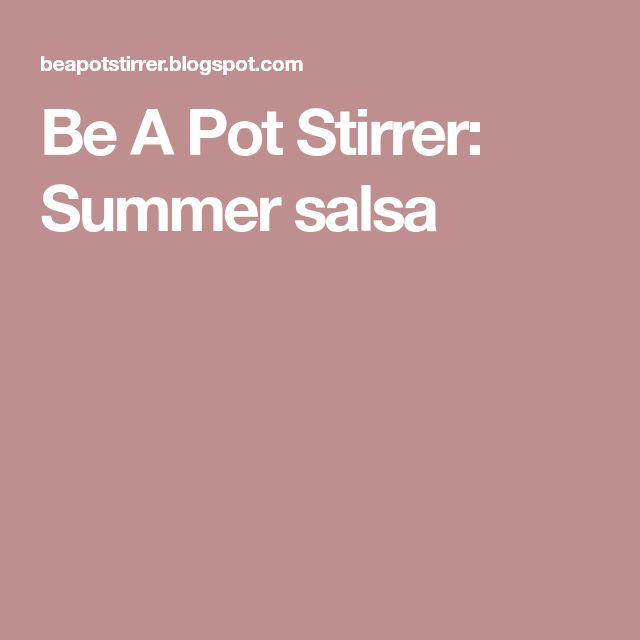Be A Pot Stirrer: Summer salsa