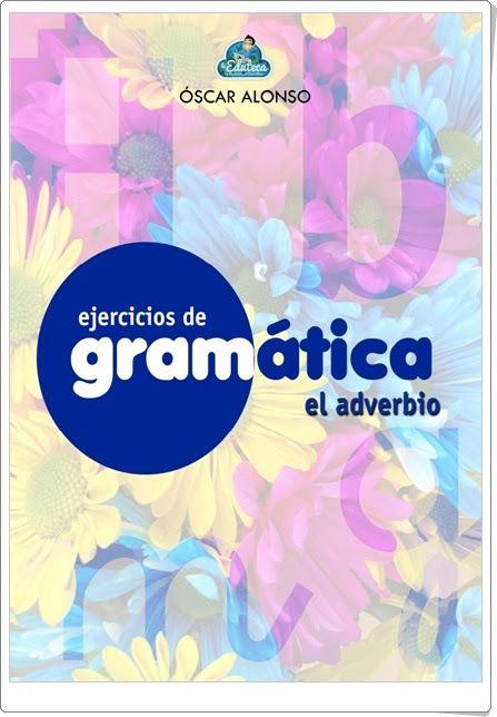 """Cuaderno de ejercicios de Gramática sobre """"El Adverbio"""" realizado por Óscar Alonso, de laeduteca.blogspot.com. Contiene, a partir de una sencilla teoría inicial, una variada y rica gama de actividades."""