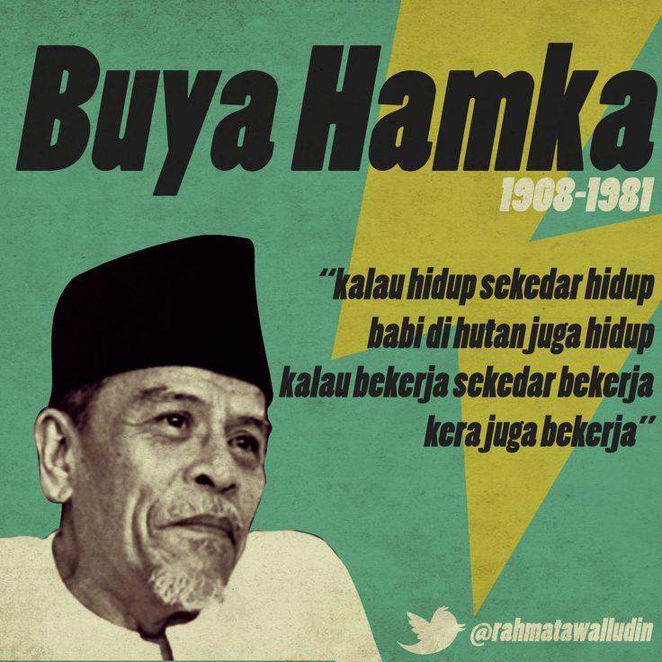 Buya Hamka 1908-1981 Kalau hidup sekedar hidup babi dihutan juga hidup. kalau bekerja sekedar bekerja kera juga bekerja.