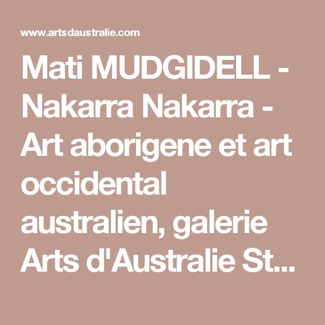Mati MUDGIDELL - Nakarra Nakarra - Art aborigene et art occidental australien, galerie Arts d'Australie Stephane Jacob, Paris