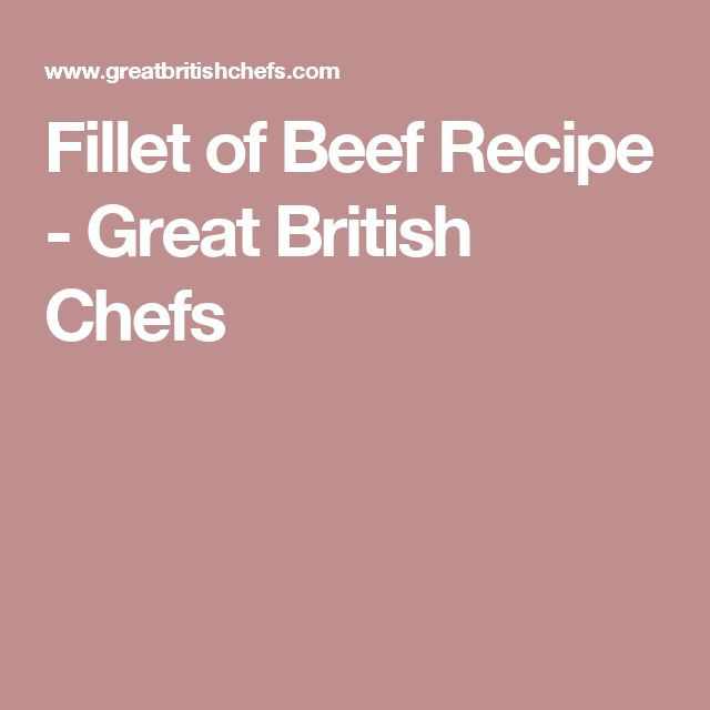 Fillet of Beef Recipe - Great British Chefs
