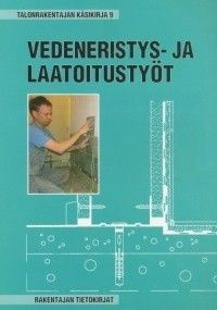 Talonrakentajan käsikirja : 9, Vedeneristys- ja laatoitustyöt, 2007.