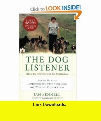 The Dog Listener Learn How to Communicate with Your Dog for Willing Cooperation (9780060089467) Jan Fennell , ISBN-10: 0060089466  , ISBN-13: 978-0060089467 ,  , tutorials , pdf , ebook , torrent , downloads , rapidshare , filesonic , hotfile , megaupload , fileserve