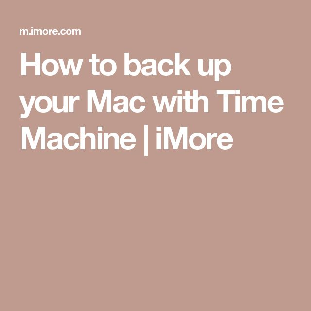 How to back up your Mac with Time Machine | iMore