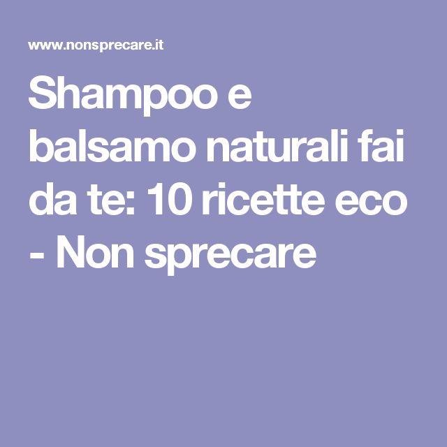 Shampoo e balsamo naturali fai da te: 10 ricette eco - Non sprecare
