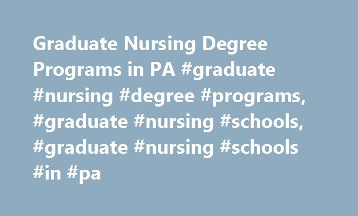 Graduate Nursing Degree Programs in PA #graduate #nursing #degree #programs, #graduate #nursing #schools, #graduate #nursing #schools #in #pa http://property.remmont.com/graduate-nursing-degree-programs-in-pa-graduate-nursing-degree-programs-graduate-nursing-schools-graduate-nursing-schools-in-pa/  # Graduate Nursing Degree Programs Become a Nurse Leader at GMercyU Today s growing need for highly skilled nurses makes this an ideal time to earn your graduate nursing degree from one the region…