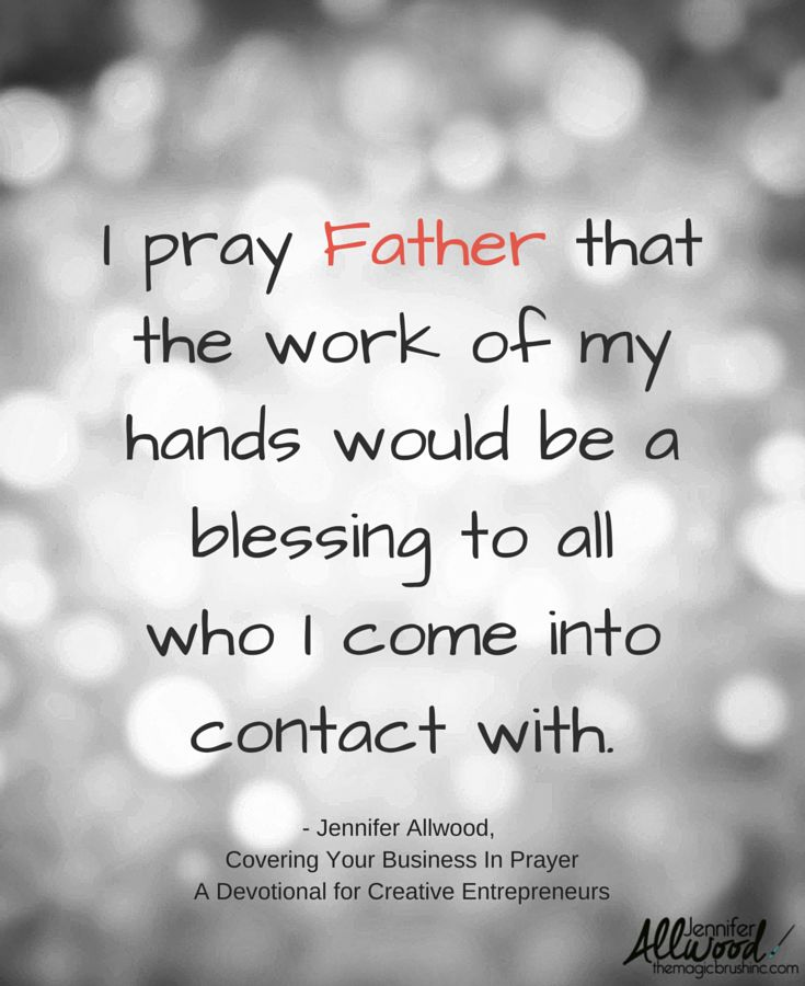 I pray Father that the work of my hands would be a blessing to all who come into contact with. Covering your Business in Prayer: A Devotional for the Creative Entrepreneur