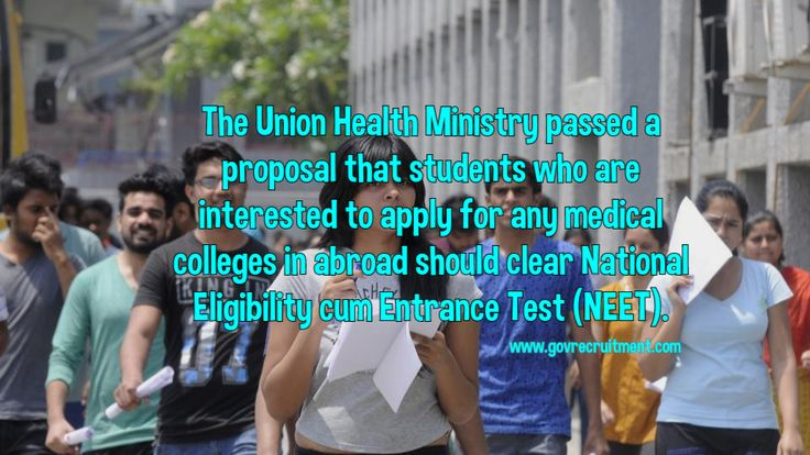 The Union Health Ministry passed a proposal that students who are interested to apply for any medical colleges in aboard should clear National Eligibility cum Entrance Test (NEET).