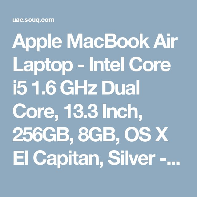 Apple MacBook Air Laptop - Intel Core i5 1.6 GHz Dual Core, 13.3 Inch, 256GB, 8GB, OS X El Capitan, Silver - MMGG2LL/A, price, review and buy in Dubai, Abu Dhabi and rest of United Arab Emirates | Souq.com