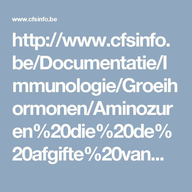 http://www.cfsinfo.be/Documentatie/Immunologie/Groeihormonen/Aminozuren%20die%20de%20afgifte%20van%20groeihormoon%20stimuleren%20ter%20behandeling%20van%20het%20Chronisch%20Vermoeidheidssyndroom.htm