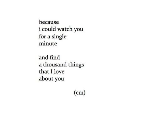 Because I could watch you for a single minute. And find a thousand things that I love about you.