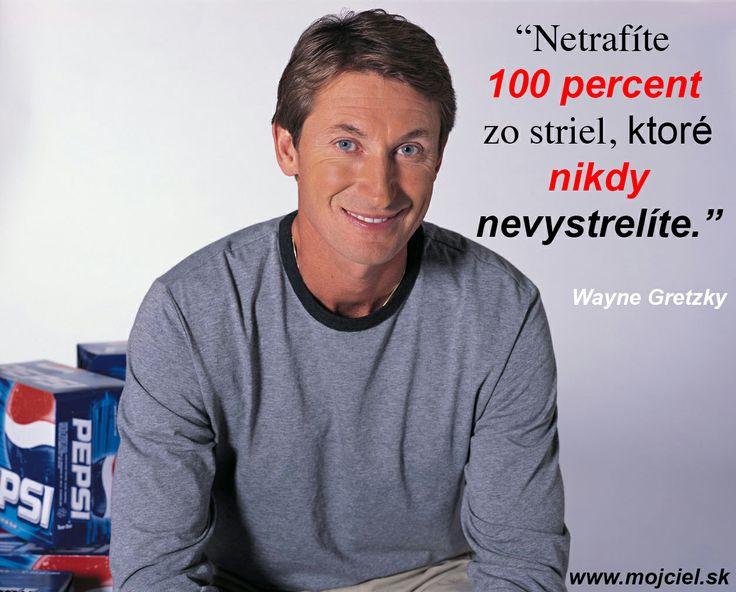 """""""Netrafíte 100 percent striel, ktoré nikdy nevystrelíte."""" Wayne Gretzky"""